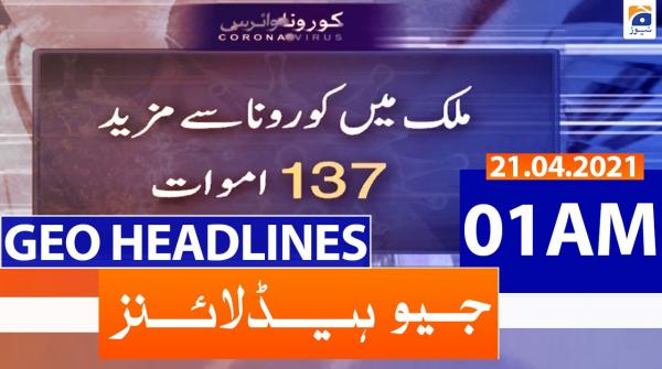 Geo Headlines 01 AM | 21st April 2021