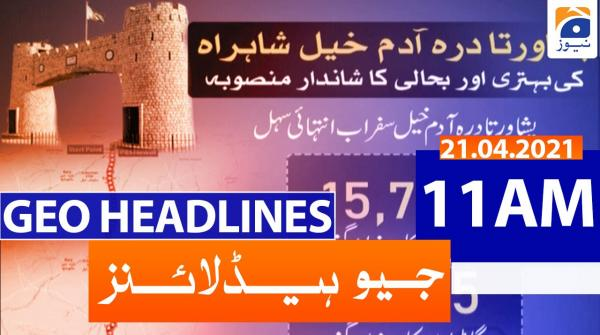 Geo Headlines 11 AM | 21st April 2021