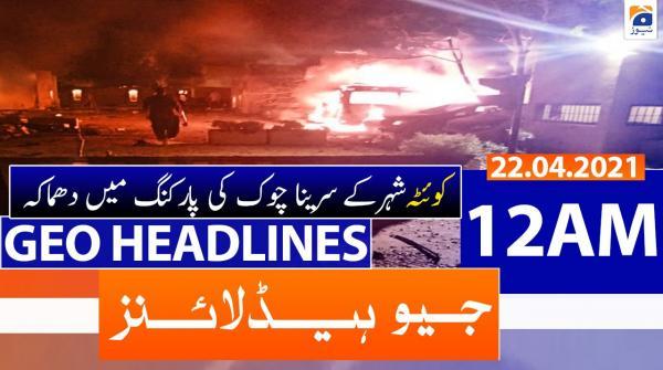 Geo Headlines 12 AM | 22nd April 2021