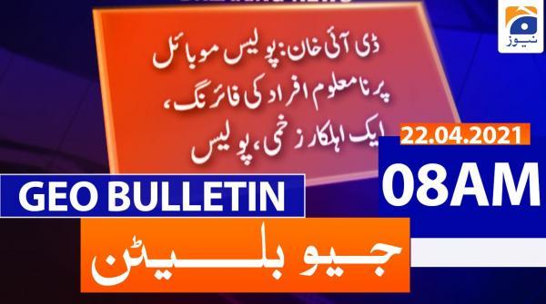 Geo Bulletin 08 AM | 22nd April 2021