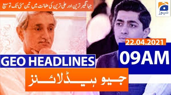 Geo Headlines 09 AM | 22nd April 2021
