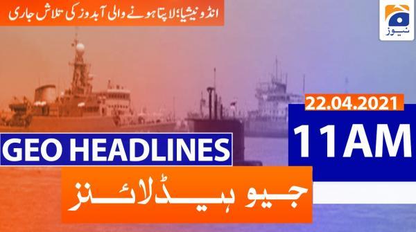 Geo Headlines 11 AM | 22nd April 2021