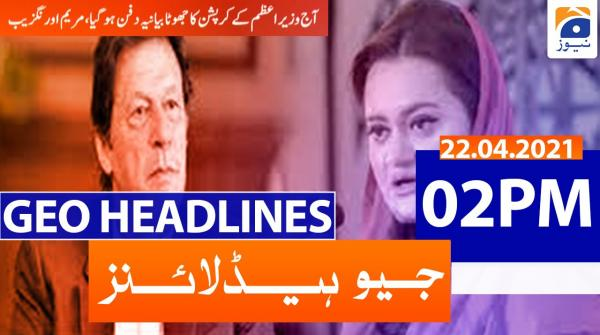 Geo Headlines 02 PM | 22nd April 2021
