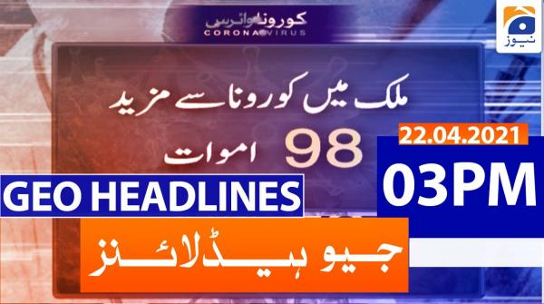 Geo Headlines 03 PM | 22nd April 2021