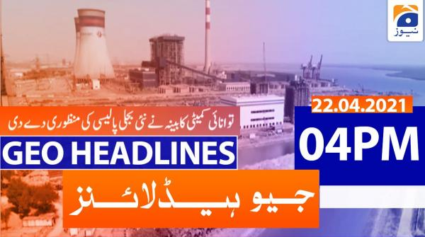 Geo Headlines 04 PM | 22nd April 2021