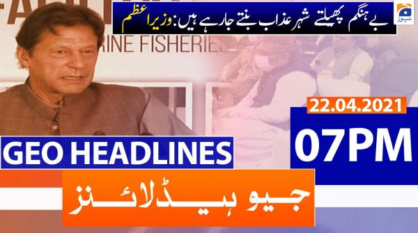 Geo Headlines 07 PM | 22nd April 2021