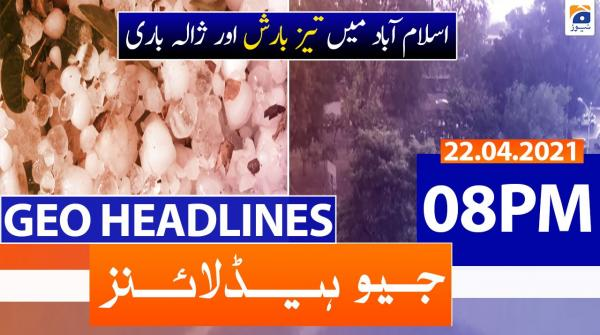 Geo Headlines 08 PM | 22nd April 2021
