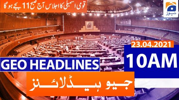 Geo Headlines 10 AM | 23rd April 2021