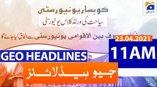 Geo Headlines 11 AM | 23rd April 2021
