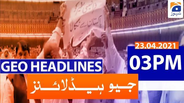 Geo Headlines 03 PM | 23rd April 2021