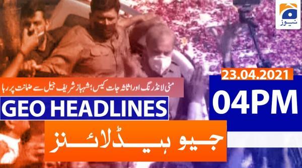 Geo Headlines 04 PM | 23rd April 2021