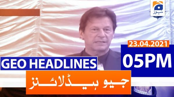 Geo Headlines 05 PM | 23rd April 2021