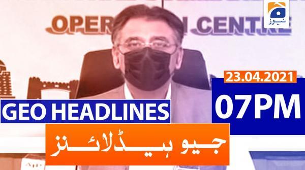 Geo Headlines 07 PM | 23rd April 2021