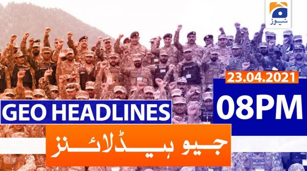 Geo Headlines 08 PM | 23rd April 2021