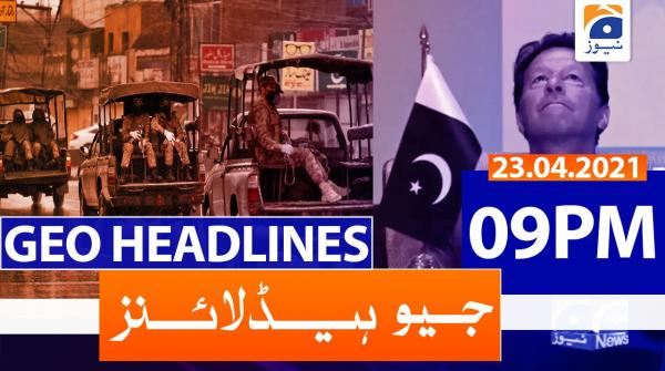 Geo Headlines 09 PM | 23rd April 2021