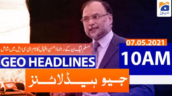 Geo Headlines 10 AM | 7th May 2021