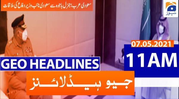 Geo Headlines 11 AM | 7th May 2021