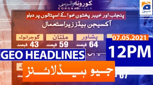 Geo Headlines 12 PM | 7th May 2021