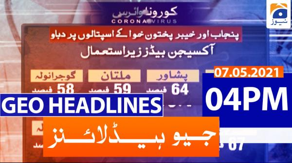 Geo Headlines 04 PM | 7th May 2021