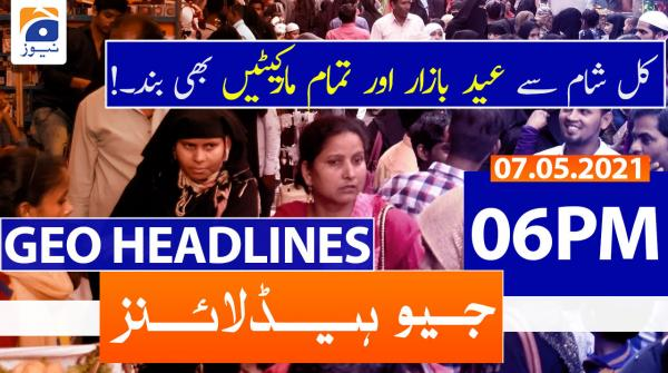 Geo Headlines 06 PM | 7th May 2021