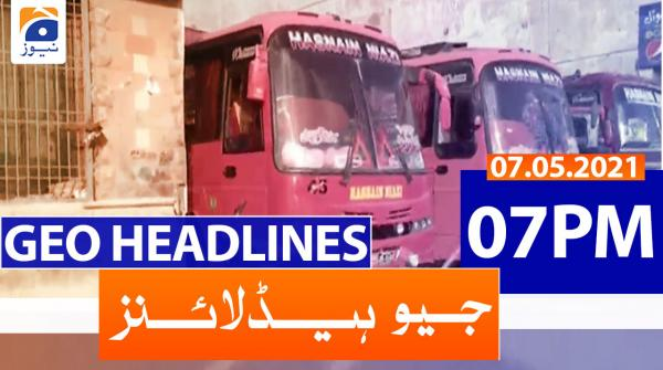 Geo Headlines 07 PM | 7th May 2021