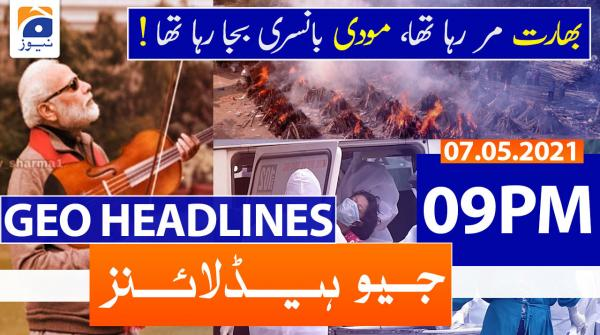 Geo Headlines 09 PM | 7th May 2021