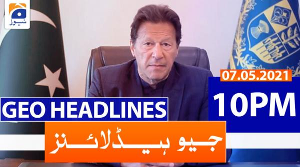 Geo Headlines 10 PM | 7th May 2021