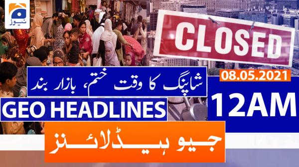Geo Headlines 12 AM | 8th May 2021