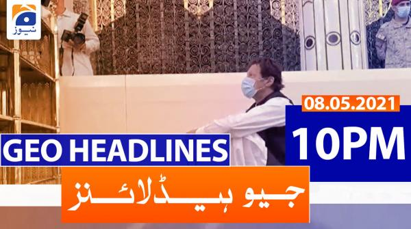 Geo Headlines 10 PM | 8th May 2021