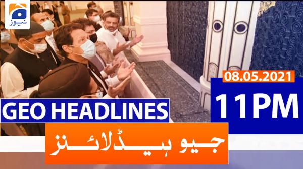 Geo Headlines 11 PM | 8th May 2021