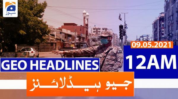 Geo Headlines 12 AM | 9th May 2021