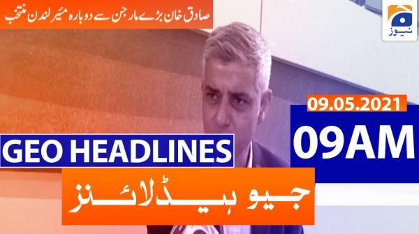 Geo Headlines 09 AM | 9th May 2021