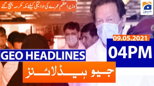Geo Headlines 04 PM | 9th May 2021