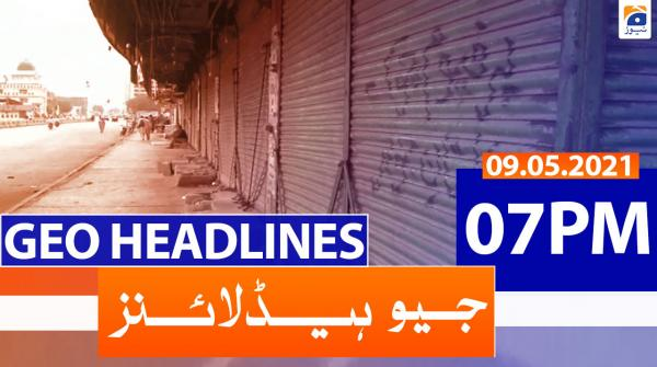 Geo Headlines 07 PM | 9th May 2021