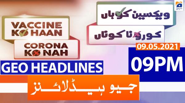 Geo Headlines 09 PM | 9th May 2021