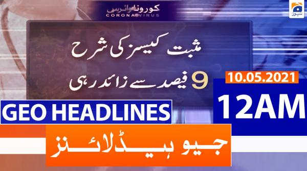 Geo Headlines 12 AM | 10th May 2021