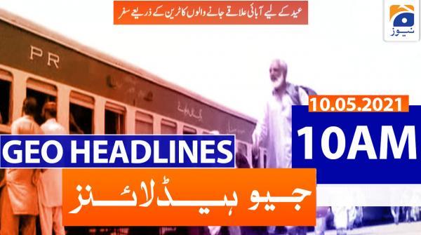 Geo Headlines 10 AM | 10th May 2021