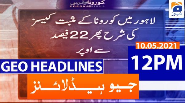 Geo Headlines 12 PM | 10th May 2021