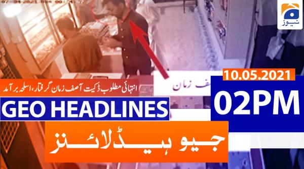 Geo Headlines 02 PM | 10th May 2021