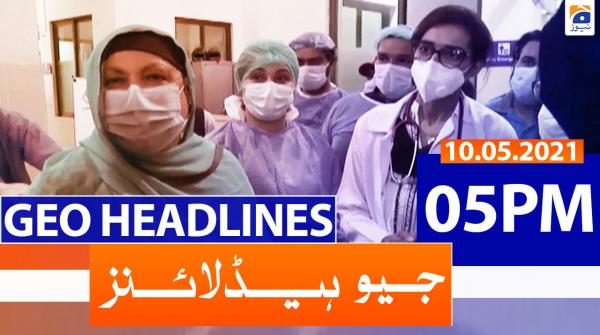 Geo Headlines 05 PM | 10th May 2021
