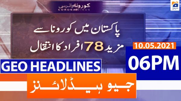 Geo Headlines 06 PM | 10th May 2021