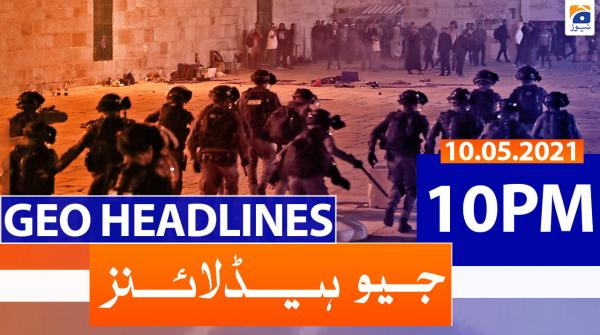 Geo Headlines 10 PM | 10th May 2021