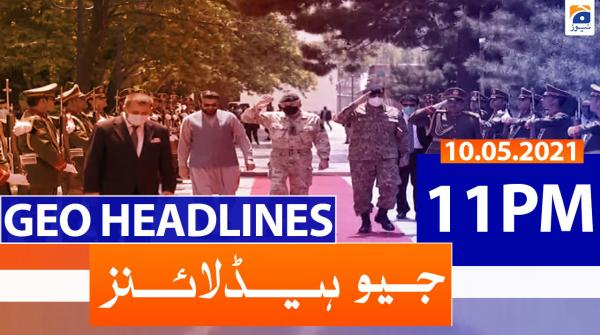 Geo Headlines 11 PM | 10th May 2021