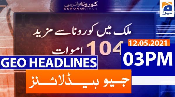 Geo Headlines 03 PM | 12th May 2021