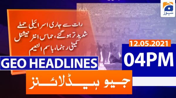 Geo Headlines 04 PM | 12th May 2021