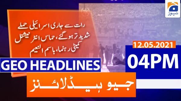 Geo Headlines 04 PM | 12th May 2021