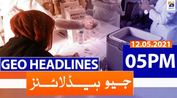 Geo Headlines 05 PM | 12th May 2021