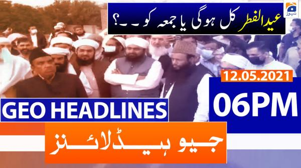 Geo Headlines 06 PM | 12th May 2021