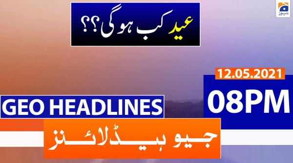 Geo Headlines 08 PM | 12th May 2021