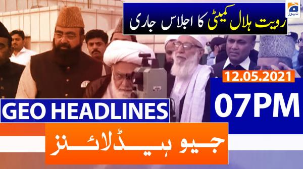 Geo Headlines 07 PM | 12th May 2021